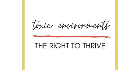 Toxic Environments: The Right to Thrive tickets