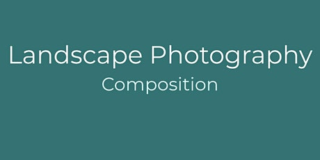 Online Photography Group Event : Composition For Your Landscape Images tickets