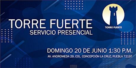 Torre Fuerte Servicio Presencial 20 de JUNIO 1:30 p.m. boletos