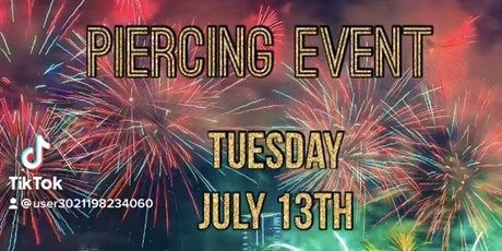 FLASH $20 & UP PIERCING EVENT  EVENT TUESDAY JULY 13TH 12PM-12AM tickets