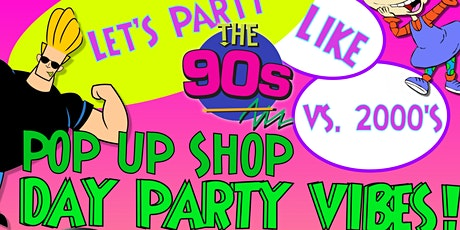90's  VS. 2000's Day Party Pop Up Shop tickets