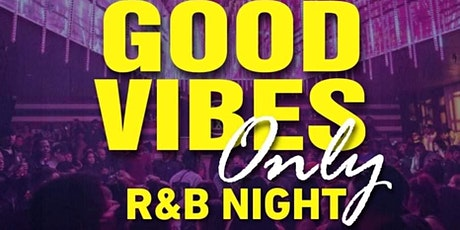 GOOD VIBES ONLY R&B NIGHT tickets