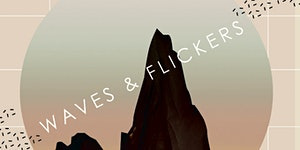 WAVES & FLICKERS