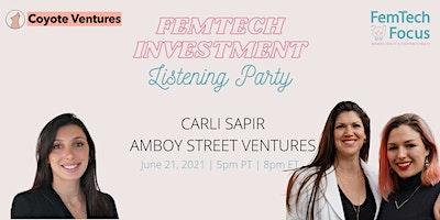 June 21st  – FemTech Listening Party  (Carli Sapir, Amboy St Ventures)