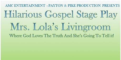 """Hilarious Gospel Stage Play """"Mrs. Lola's Living Room"""" tickets"""