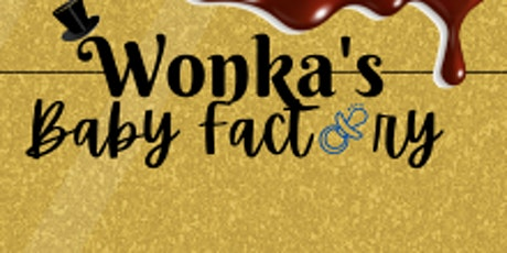 Willy Wonka and The Baby Factory (Baby Shower for Tashana and Xavier) RSVP tickets