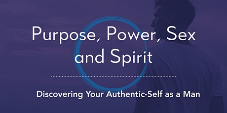 Purpose, Power, Sex and Spirit - Discovering Your Authentic Self as a Man tickets