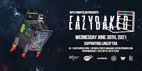 Eazybaked Live at Myth Nightclub | Wednesday 6.30.21 tickets