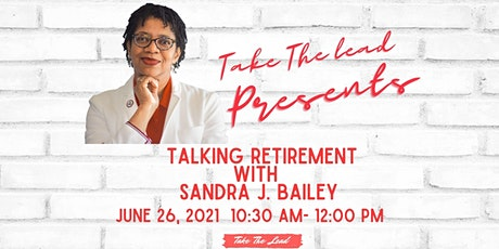 Take The Lead Presents: Talking Retirement With Sandra J. Bailey Tickets