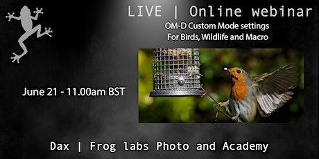 OM-D Custom mode settings for Birds, Wildlife and Macro tickets