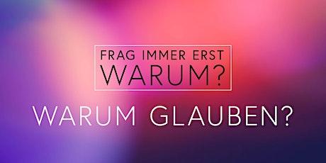 Frag immer erst WARUM? – Warum Glauben? Tickets