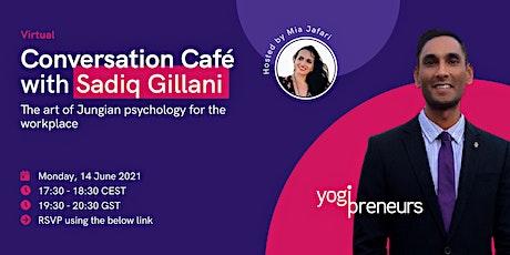 Conversation Café with Sadiq Gillani tickets
