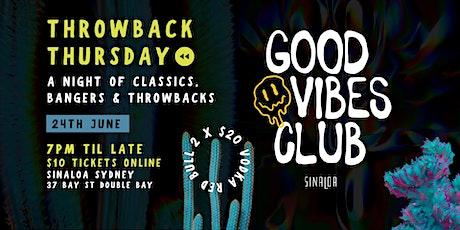 GOOD VIBES CLUB X SINALOA SYDNEY - Throwback Thursday tickets