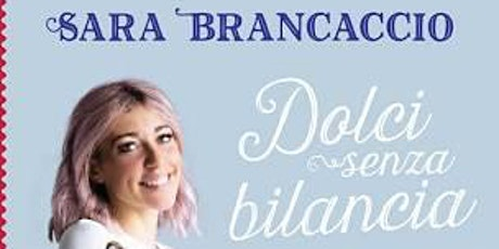 Presentazione di Dolci senza bilancia di Sara Brancaccio con Chiara Cini biglietti