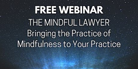 The Mindful Lawyer: Bringing the Practice of Mindfulness to Your Practice tickets