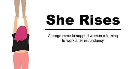 She Rises - A programme to support women returning to work after redundancy tickets