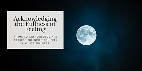 Acknowledging the Fullness of Feeling - Full Moon Ritual tickets