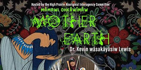 mâmawi ohkâwîmâw  Mother Earth with Dr. Kevin wâsakâyâsiw Lewis tickets