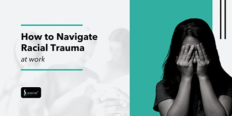 How to Navigate Racial Trauma at Work tickets
