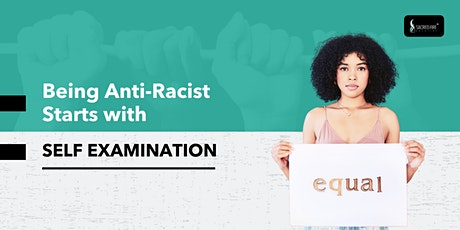 Becoming Anti-Racist Starts with Self-Examination tickets