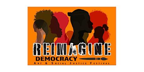 Reimagine Democracy Art & Social Justice Festival tickets