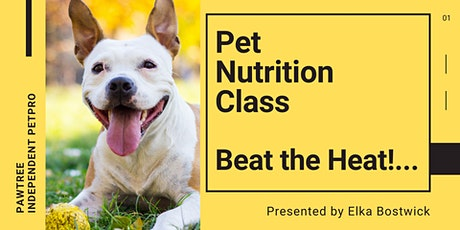 Pet Nutrition Class : Beating THE HEAT! What is Heat Stroke? tickets
