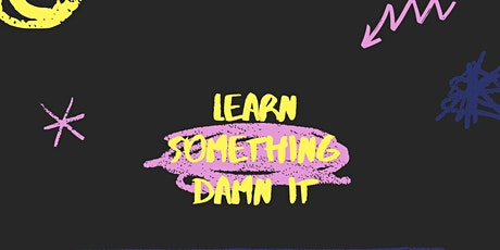 Learn Something Damn It :  A Night of Educational Comedy tickets