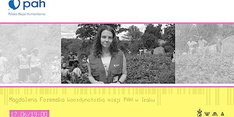 Spotkanie z Magdaleną Foremską, koordynatorką misji PAH w Iraku. Tickets