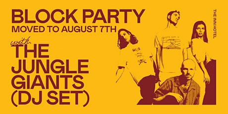 THE JUNGLE GIANTS (DJ SET) | BLOCK PARTY tickets