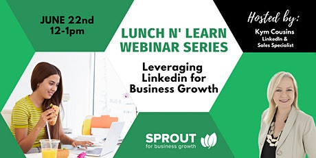 Leveraging LinkedIn for Business Growth - Lunch n' Learn Webinar Series tickets