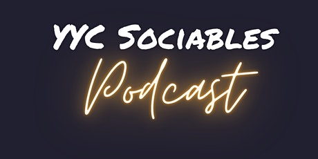 YYC Sociables Podcast Episode DROP tickets