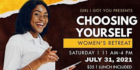 Girl I Got You Choosing Yourself Women's  Retreat tickets