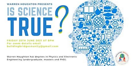 """""""Is Science True?"""" Talk by Warren Houghton tickets"""