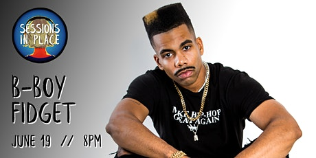 Sessions in Place presents:  B-Boy Fidget (ONLINE) tickets
