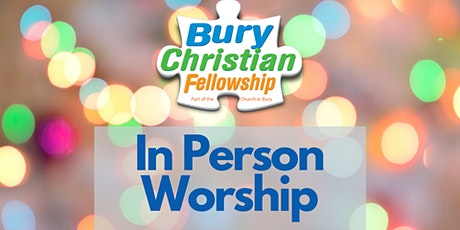 Bury Christian Fellowship In Person Worship Service 20th June tickets
