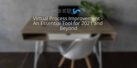 Virtual Process Improvement -  An Essential Tool for 2021 and Beyond tickets
