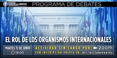 CLUB DE LA LIBERTAD - DEBATE - EL ROL DE LOS ORGANISMOS INTERNACIONALES tickets
