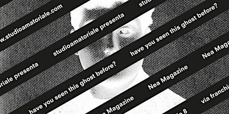 "Nea Magazine - ""Have you seen this ghost before?"" biglietti"