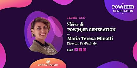 Storie di Pow(H)er Generation - Parola a Maria Teresa Minotti biglietti