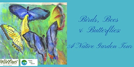 Birds, Bees & Butterflies:  A Native Garden Tour tickets