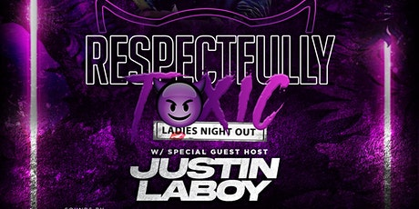 RESPECTFULLY TOXIC : LADIES NIGHT OUT WITH JUSTIN LABOY tickets