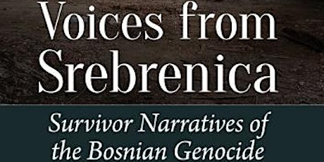 Voices from Srebrenica: Survivor Narratives of the Bosnian Genocide tickets