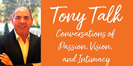 Tony Talk | Conversations of Passion, Vision, and  Intimacy tickets