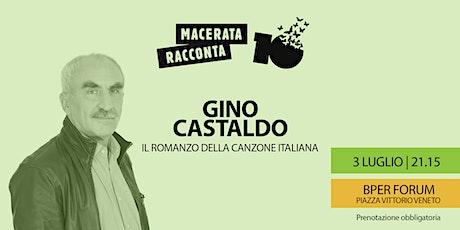 GINO CASTALDO - IL ROMANZO DELLA CANZONE ITALIANA - MACERATA RACCONTA biglietti