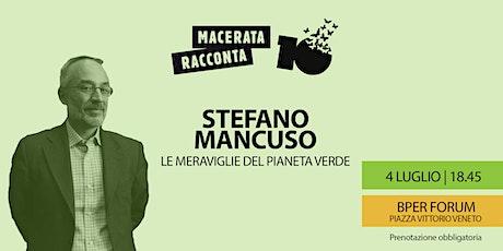 STEFANO MANCUSO - LE MERAVIGLIE DEL PIANETA VERDE - MACERATA RACCONTA biglietti