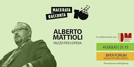 ALBERTO MATTIOLI - PAZZO PER L' OPERA - MACERATA RACCONTA biglietti