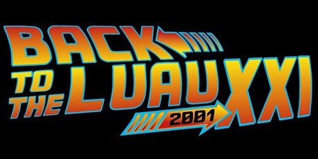 BACK  TO THE LUAU XXI - 21 YEARS OF LUAUs!!! tickets