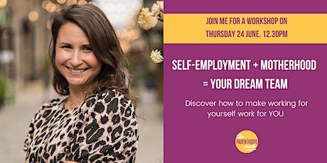 Self-employment  + Motherhood  = YOUR DREAM TEAM tickets