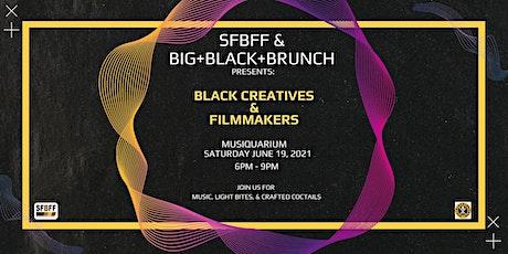 "SFBFF & Big+Black+Brunch Presents ""Black Creatives and Filmmakers"" tickets"