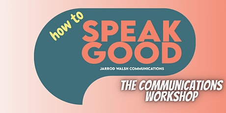 How To Speak Good - The Communications Workshop tickets